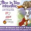 """""""Alice in Tara Minunilor"""", DUMINICA ORA 11,00 SI 17,00 la Casa de Cultura a Studentilor Cluj"""